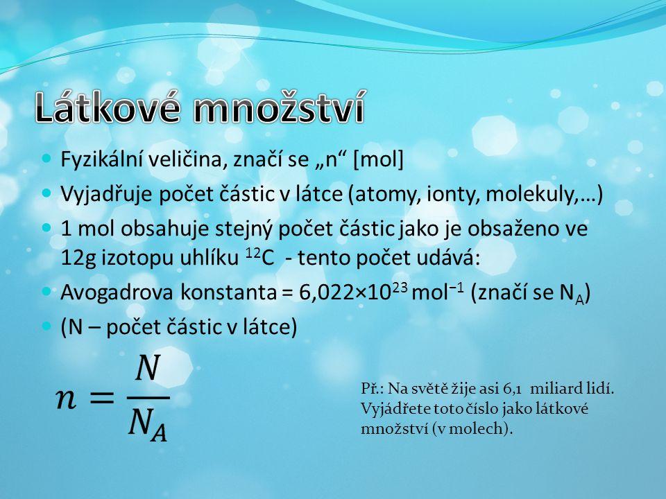 """Látkové množství Fyzikální veličina, značí se """"n [mol]"""